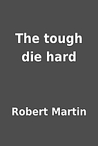 The tough die hard by Robert Martin