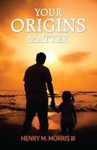 Your Origins Matter by Henry M. Morris III