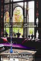The Arab Season by Alisa Ahlam