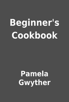 Beginner's Cookbook by Pamela Gwyther