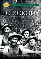 To Kokoda (Australian Army Campaigns Series)…