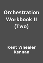 Orchestration Workbook II (Two) by Kent…