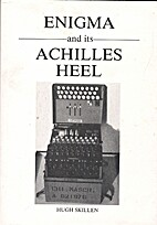 Enigma and its Achilles Heel by Hugh Skillen