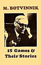 Fifteen Games and Their Stories by Mikhail…