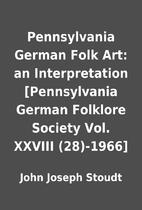 Pennsylvania German Folk Art: an…