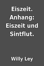Eiszeit. Anhang: Eiszeit und Sintflut. by…