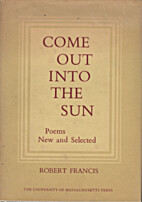 Come Out Into the Sun by Robert Francis