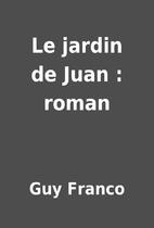 Le jardin de Juan : roman by Guy Franco