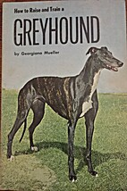 How to Raise and Train a Greyhound by…