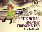 Katie Morag and the Tiresome Ted by Mairi…