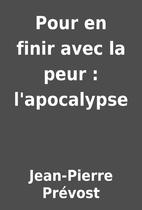 Pour en finir avec la peur : l'apocalypse by…