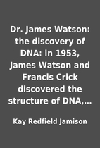Dr. James Watson: the discovery of DNA: in…