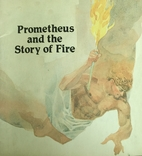 Prometheus and the Story of Fire by I. M.…