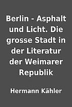 Berlin - Asphalt und Licht. Die grosse Stadt…