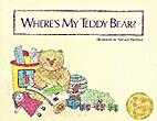 Where's My Teddy Bear? by Miriam Nerlove