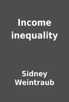 Income inequality by Sidney Weintraub