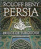 Persia: Bridge of Turquoise by Roloff Beny
