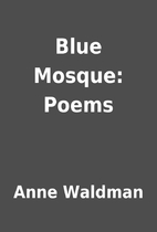 Blue Mosque: Poems by Anne Waldman