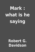 Mark : what is he saying by Robert G.…