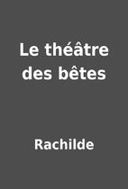 Le théâtre des bêtes by Rachilde