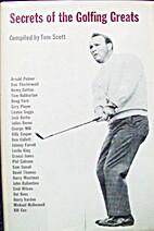 Secrets of the Golfing Greats by Tom Scott