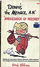 Dennis the Menace, A.M.* Ambassador of…