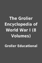 The Grolier Encyclopedia of World War I (8…