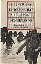 Un journaliste sur le front de Normandie…