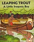 Leaping Trout: A Little Iroquois Boy by…