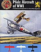 Pfalz Aircraft of WWI: A Centennial…