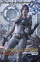 Apocalypse How? (Dakota Adams) by Galen…