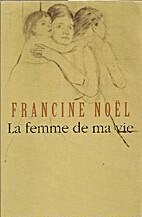 La Femme de ma Vie by Francine Noël
