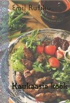 Elu on maitsev! : Kaukaasia köök by Emil…