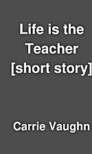 Life is the Teacher [short story] by Carrie…