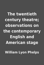 The twentieth century theatre; observations…