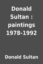 Donald Sultan : paintings 1978-1992 by…