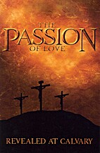 The Passion of Love - Revealed at Calvary by…