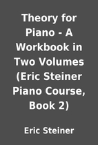 Theory for Piano - A Workbook in Two Volumes…