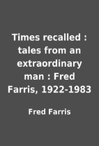 Times recalled : tales from an extraordinary…