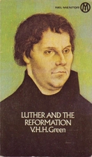 Luther and the Reformation by V.H.H. Green