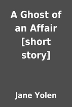 A Ghost of an Affair [short story] by Jane…
