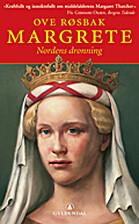 Margrete, Nordens dronning by Ove Røsbak