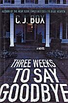 Three Weeks to Say Goodbye by C. J. Box