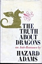 Truth About Dragons by Hazard Adams