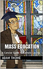 Mass Education: A Concise Guide to Catholic…