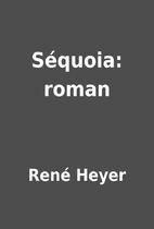 Séquoia: roman by René Heyer