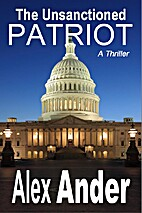 The Unsanctioned Patriot by Alex Ander