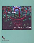 Les exigences de l'art by René Gerber