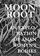 MOONROOT: An Exploration of Asian Womyn's…