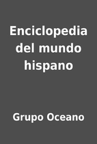 Enciclopedia del mundo hispano by Grupo…
